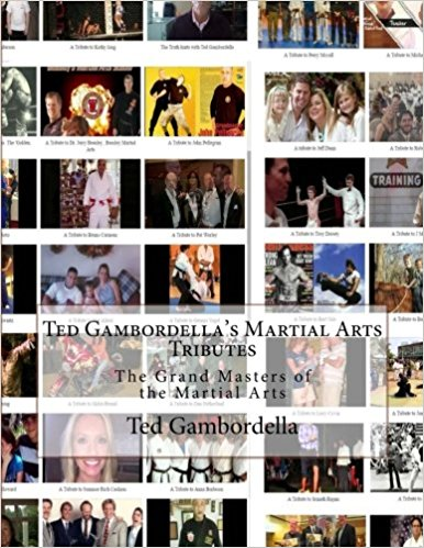 2017 Ted Gambordella's Martial Arts Tributes: The Grand Masters of the Martial Arts – Vol.1  by Dr. Ted Gambordella
